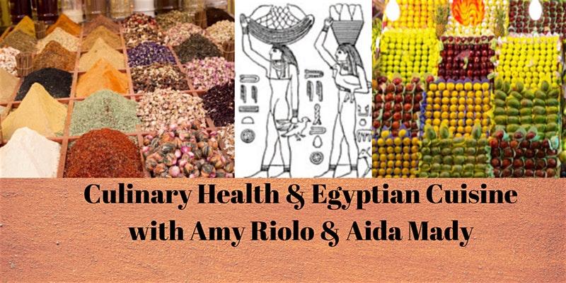 Culinary Health & Egyptian Cuisine with Amy Riolo & Aida Mady (photos of Egyptian spice, produce, and ancient art)
